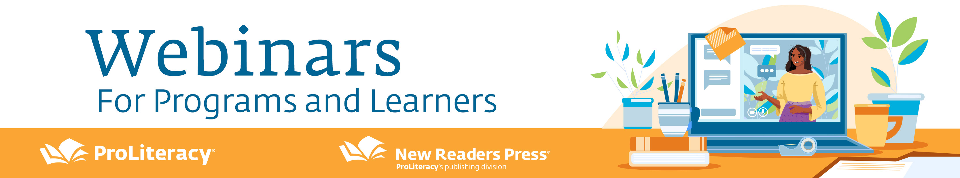 Webinars for Programs and Learners, by ProLiteracy and New Readers Press ProLiteracy's publishing division
