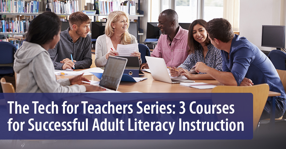 3 Courses for Successful Adult Literacy Instruction
