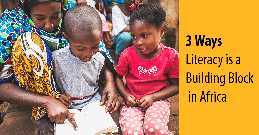 3 Ways Literacy is a Building Block in Africa