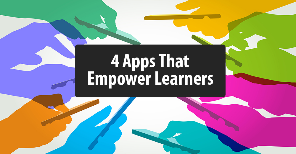 4 Apps That Empower Learners