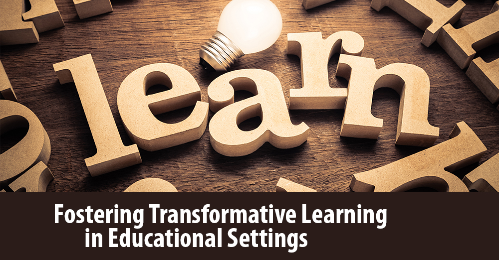 Fostering Transformative Learning in Educational Settings