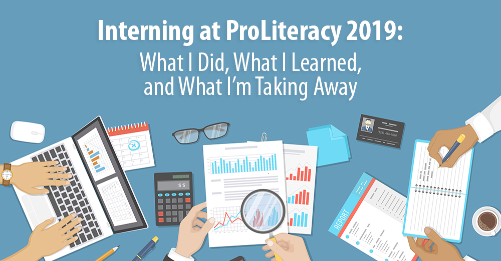 Interning at ProLiteracy 2019: My Experience, What I Did, What I Learned, and What I'm Taking Away