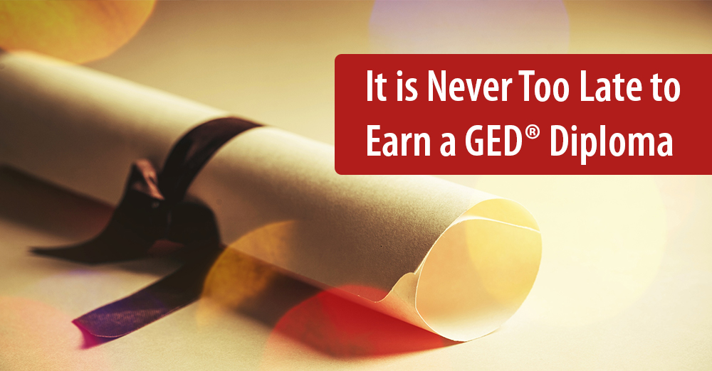 It is Never Too Late to Earn a GED® Diploma