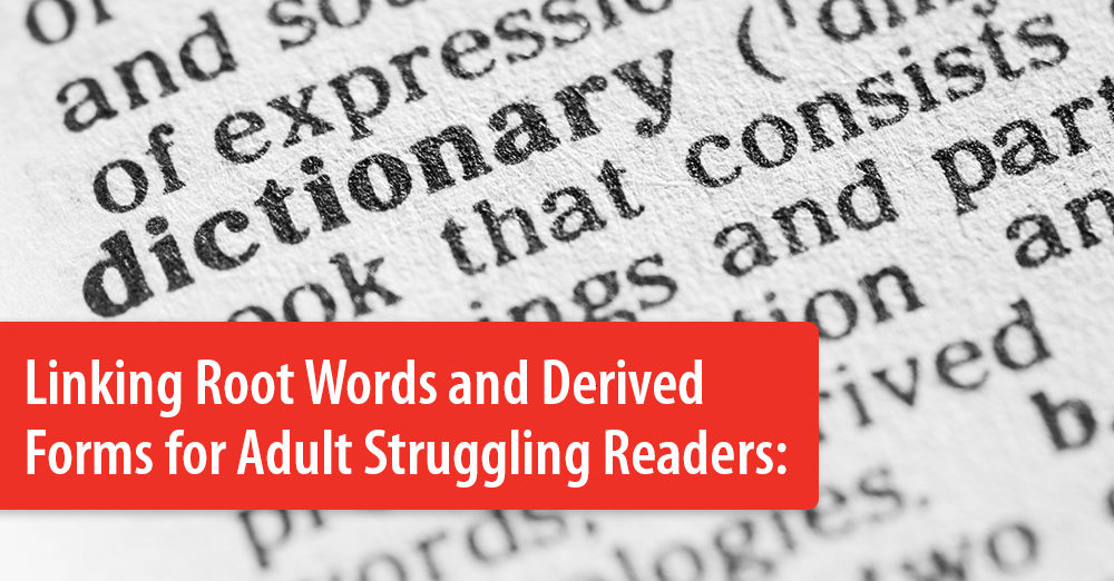 Linking Root Words and Derived Forms for Adult Struggling Readers