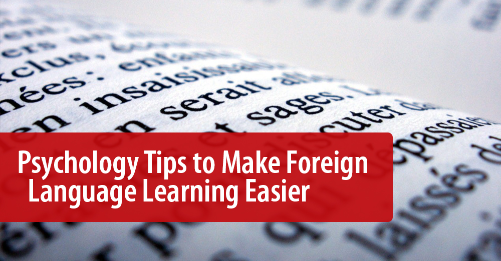 Psychology Tips to Make Foreign Language Learning Easier