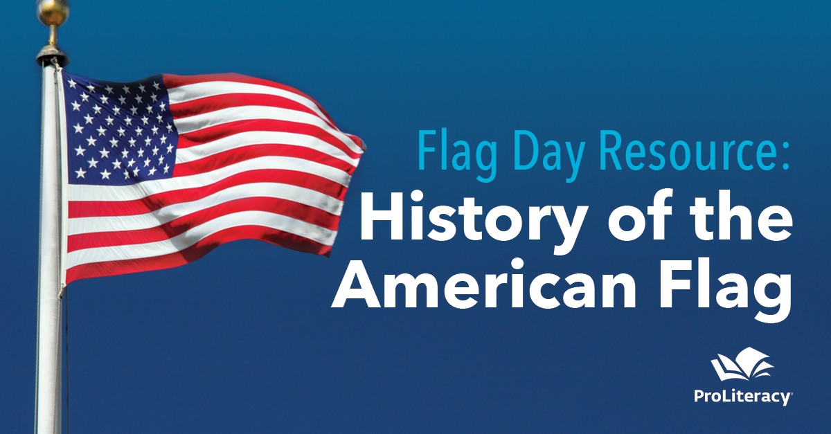 Flag Day Resource: History of the American Flag